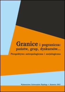 Granice i pogranicza: państw, grup, dyskursów... : perspektywa antropologiczna i socjologiczna