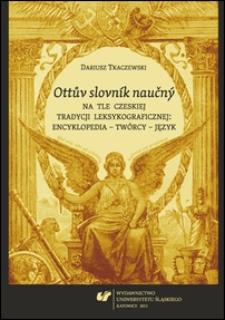 Ottův slovník naučný na tle czeskiej tradycji leksykograficznej: encyklopedia - twórcy - język