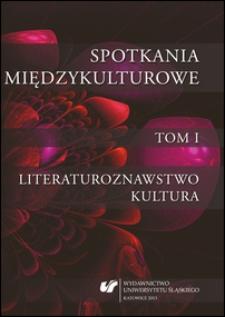 Spotkania międzykulturowe. T. 1, Literaturoznawstwo, kultura