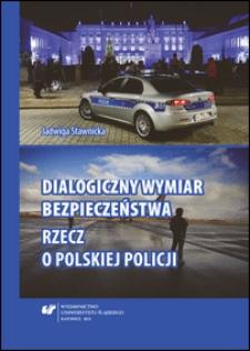Dialogiczny wymiar bezpieczeństwa : rzecz o polskiej Policji