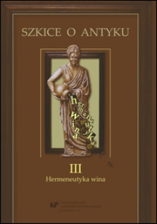 Szkice o Antyku 3 : Hermeneutyka wina