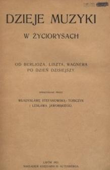 Dzieje muzyki w życiorysach od Berlioza, Liszta, Wagnera po dzień dzisiejszy