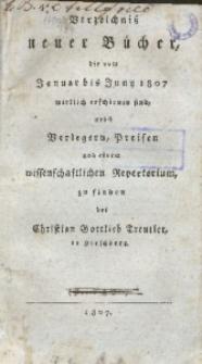 Verzeichnis neuer Bücher bis vom Januar bis Juny1807 wirklich erschienen sind, nebst Verlegern, Preisen und einem wissenschsftlichen Repertorium zu finden bey dem Buchhandler Christian Gottlob Treuttler in Hirschberg