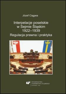 Interpelacje poselskie w Sejmie Śląskim 1922-1939 : regulacja prawna i praktyka