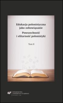 Edukacja polonistyczna jako zobowiązanie : powszechność i elitarność polonistyki. T. 2