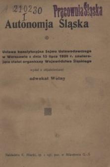 Autonomja Śląska. Ustawa konstytucyjna Sejmu Ustawodawczego w Warszawie z dnia 15 lipca 1920 r. zawierająca statut organiczny Województwa Śląskiego