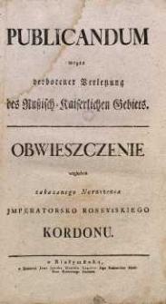 Publicandum wegen verbotene Verletzung des Russisch-Kaiserlichen Gebiets = Obwieszczenie względem zakazanego Naruszenia Imperatorsko Rossyiskiego Kordonu