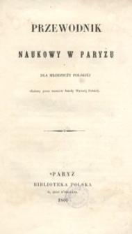 Przewodnik Naukowy w Paryżu dla młodzieży polskiej ułożony przez uczniów Szkoły Wyższej Polskiej