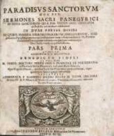 Paradisus Sanctorum Hoc Est : Sermones Sacri Panegyrici In Festa Sanctorum Quae Per Totius Anni Circulum ab Ecclesia universaliter celebrantur. In Duas Partes Divisi [...] Pars prima.