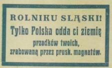 Rolniku Sląski! Tylko Polska odda ci ziemię przodków twoich, zrabowaną przez prusk[ich] magnatów