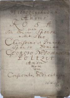 Hieroglyphicum Amoris Rosae, quam sole hodierno Sponsa mittit suo Charissimo et praenobili sponso Domino Georgio Nepomuceno Poltzer