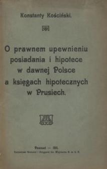 O prawnem upewnieniu posiadania i hipotece w dawnej Polsce a księgach hipotecznych w Prusiech