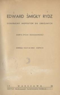 Edward Śmigły Rydz. Generalny inspektor sił zbrojnych. Zarys życia i działalności