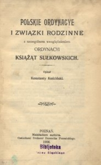 Polskie ordynacye i związki rodzinne z szczególnem uwzględnieniem Ordynacyi Książąt Sułkowskich