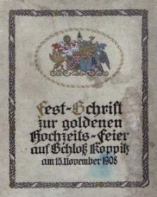 Festschrift zur goldenen Hochzeits-Feier des Herrn Hans Ulrich Grafen Schaffgotsch auf Schloss Koppitz und der Frau Gräfin Johanna geb. Gryczik v. Schomberg-Godulla am 15. November 1908