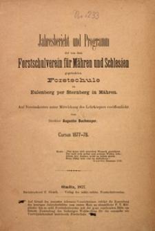 Jahres-Bericht und Programm der von dem Forstschulverein für Mähren und Schlesien Gegrundeten Forstschule zu Eulenberg per Sternberg in Mähren, Cursus 1877/1878