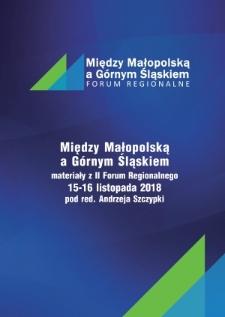Między Małopolską a Górnym Śląskiem: materiały z II Forum regionalnego 15-16 listopada 2018