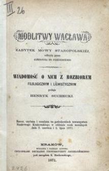 Modlitwy Wacława. Zabytek mowy staropolskiéj odkryty przez Aleksandra Przezdzieckiego. Wiadomość o nich z rozbiorem filozoficznym i lingwistycznym podaje Henryk Suchecki