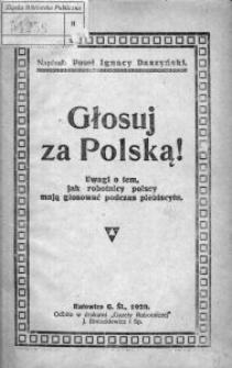 Głosuj za Polską! Uwagi o tem, jak robotnicy polscy mają głosować podczas plebiscytu