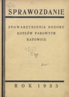 Sprawozdanie Stowarzyszenia Dozoru Kotłów Parowych Katowice za Rok 1935