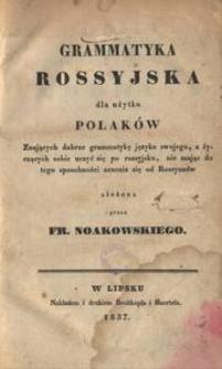 Grammatyka rossyjska dla użytku Polaków znających dobrze grammatykę języka swojego, a życzących sobie uczyć się po rossyjsku, nie mając do tego sposobności uczenia się od Rossyanów