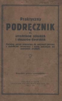 Praktyczny podręcznik dla urzędników sołeckich i obszarów dworskich : pierwszy polski komentarz do ordynacji gminnej z dodatkiem formularzy i uwag zebranych na podstawie praktyki.