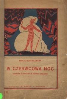 W czerwcową noc. Obrazek sceniczny w jednej odsłonie odznaczony pierwszą nagrodą na konkursie Białego Krzyża we Lwowie w maju 1922 r.