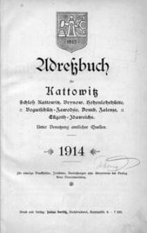 Adressbuch für Kattowitz. Schloss Kattowitz, Brynow, Hohenlohehütte, Bogutsschütz-Zawodzie, Domb, Zalenze, Ellgoth-Idaweiche. Unter Benutzung amtlicher Quellen. 1914