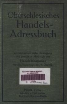 Oberschlesisches Handels-Adressbuch. Herausgegeben unter Benutzung des amtlichen Materials der Handelskammer für den Regierungsbezirk Oppeln