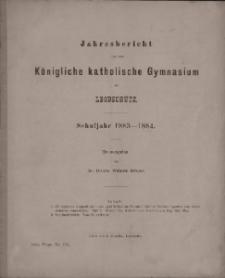 Jahresbericht über das Königliche katholische Gymnasium zu Leobschütz. Schuljahr 1883-1884.