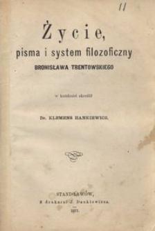 Życie, pisma i system filozoficzny Bronisława Trentowskiego
