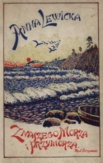 Z naszego morza i Przymorza : opowiadania dla młodzieży z licznemi ilustracjami