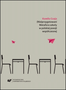 (Nie)przygotowani : metafora szkoły w polskiej poezji współczesnej