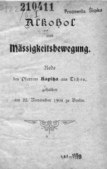 Alkohol und Mässigkeitsbewegung. Rede des Pfarrers Kapitza aus Tichau, gehalten am 22. November 1904 zu Berlin