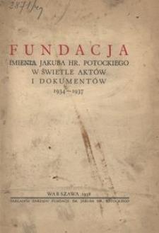 Fundacja im. Jakuba hr. Potockiego w świetle aktów i dokumentów 1934 - 1937