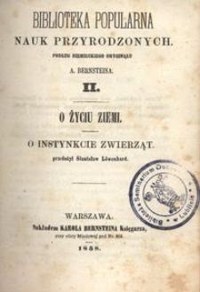 Biblioteka popularna nauk przyrodzonych. T. II. O życiu ziemi, o instynkcie zwierząt