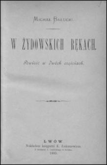 W żydowskich rękach : powieść w dwóch częściach