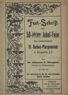 Fest-Schrift zur 50-jährigen Jubel-Feier der katholischen St. Barbara-Pfarrgemeinde in Königshütte O.-S.