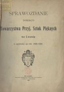 Sprawozdanie Dyrekcyi Towarzystwa Przyj[aciół] Sztuk Pięknych we Lwowie z czynności za rok 1908/1909.