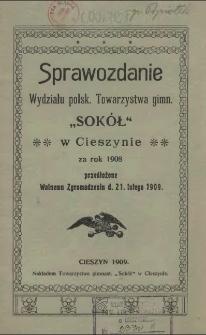 """Sprawozdanie Wydziału Polskiego Towarzystwa Gimn. """"Sokół"""" w Cieszynie za rok 1908"""