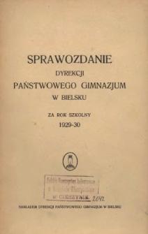 Sprawozdanie Dyrekcji Państwowego Gimnazjum w Bielsku za rok szkolny 1929/30