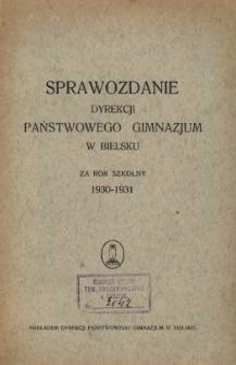 Sprawozdanie Dyrekcji Państwowego Gimnazjum w Bielsku za rok szkolny 1930/31