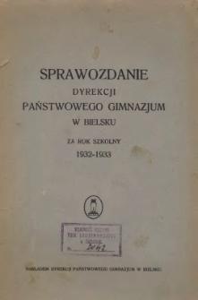 Sprawozdanie Dyrekcji Państwowego Gimnazjum w Bielsku za rok szkolny 1932/33