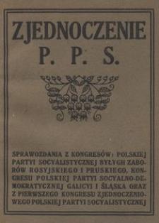 Zjednoczenie P. P. S. Sprawozdania z kongresów Polskiej Partyi Socyalistycznej b. zaboru rosyjskiego i pruskiego oraz z kongresu Polskiej Partyi Socyalno-Demokratycznej Galicyi i Śląska