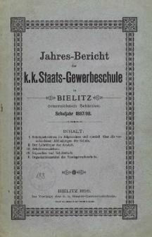 Jahres-Bericht der k. k. Staats-Gewerbeschule in Bielitz österreichisch Schlesien. Schuljahr 1897/98