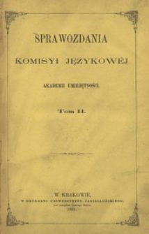 Sprawozdania Komisyi Językowej Akademii Umiejętności. T. 2