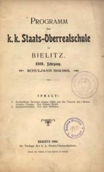 Programm der k. k. Staats-Oberrealschule in Bielitz. XXIX. Jahrgang. Schuljahr 1904/1905