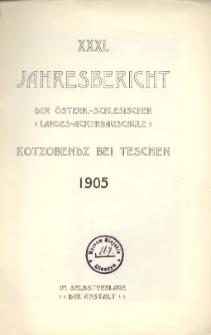 Jahresbericht der österr.-schlesischen Landes-Ackerbauschule zu Kotzobendz bei Teschen. Schuljahr 1905