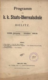 Programm der k. k. Staats-Oberrealschule in Bielitz. XXXIII. Jahrgang. Schuljahr 1908/09