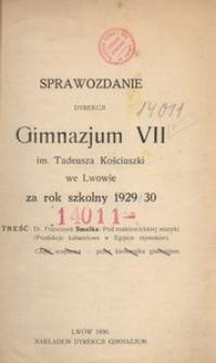 Sprawozdanie Dyrekcji Gimnazjum VII. im. Tadeusza Kościuszki we Lwowie za rok szkolny 1929/30